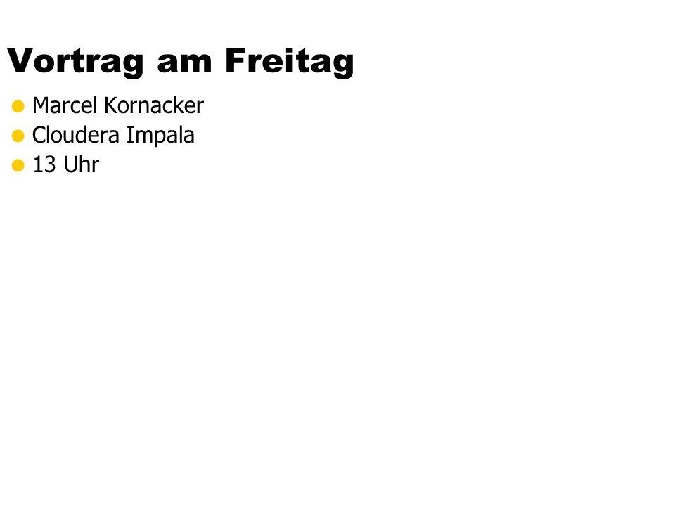 Vortrag am Freitag Marcel Kornacker Cloudera Impala 13 Uhr