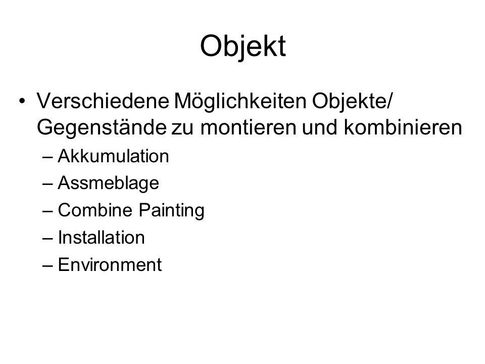 Objekt Verschiedene Möglichkeiten Objekte/ Gegenstände zu montieren und kombinieren. Akkumulation.