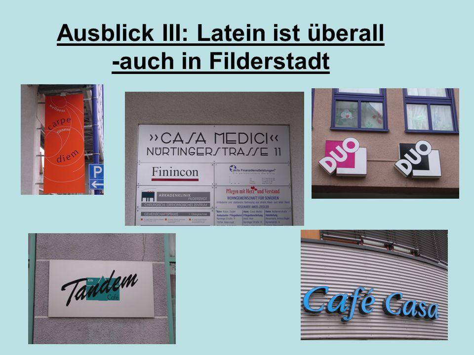 Ausblick III: Latein ist überall -auch in Filderstadt