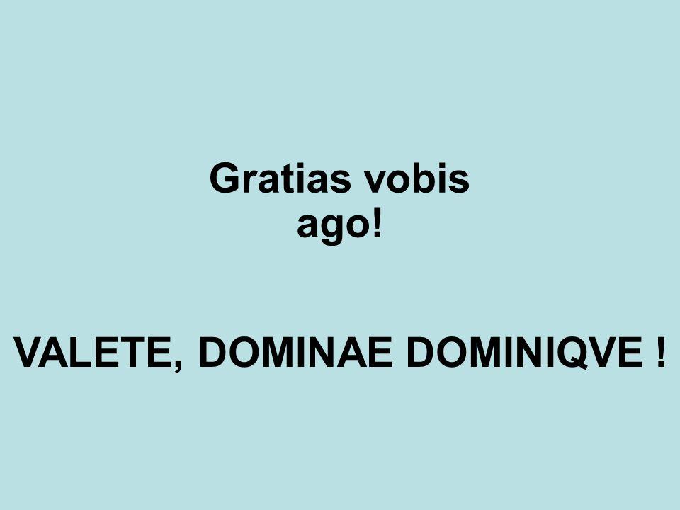 VALETE, DOMINAE DOMINIQVE !