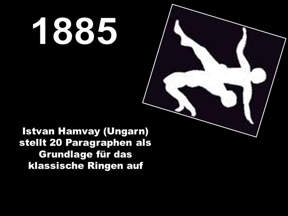 1885 Istvan Hamvay (Ungarn) stellt 20 Paragraphen als Grundlage für das klassische Ringen auf