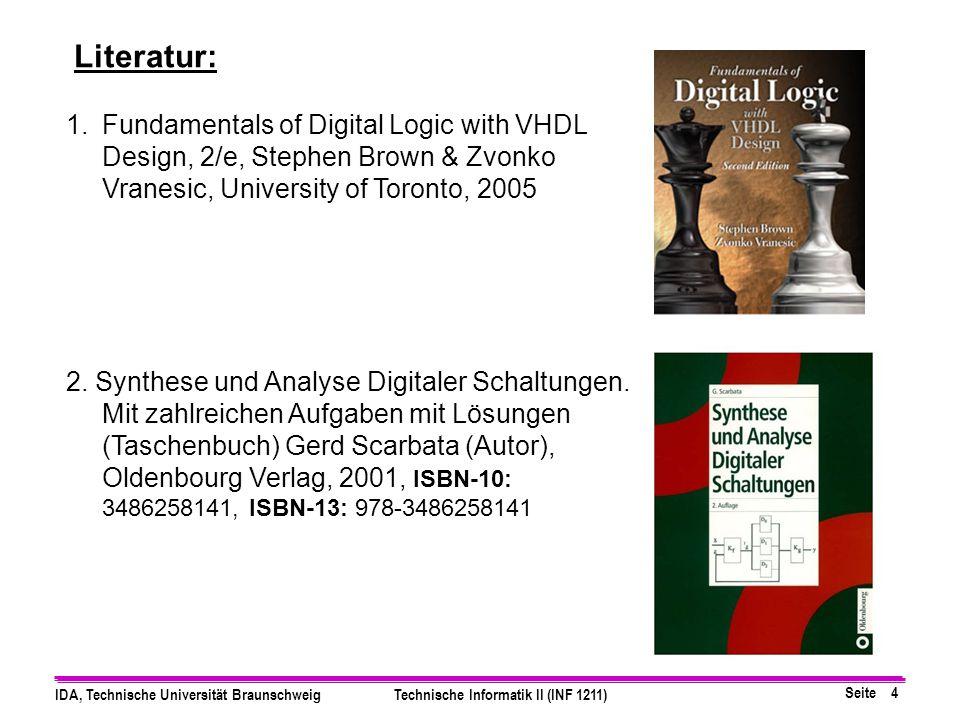 Literatur: Fundamentals of Digital Logic with VHDL Design, 2/e, Stephen Brown & Zvonko Vranesic, University of Toronto,