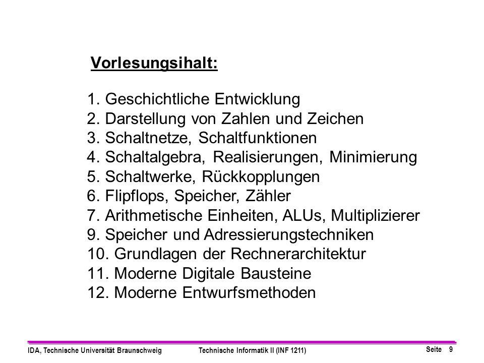 Vorlesungsihalt: Geschichtliche Entwicklung. Darstellung von Zahlen und Zeichen. Schaltnetze, Schaltfunktionen.
