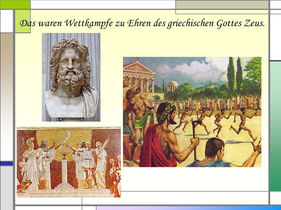 Das waren Wettkampfe zu Ehren des griechischen Gottes Zeus.