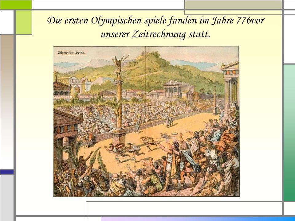 Die ersten Olympischen spiele fanden im Jahre 776vor unserer Zeitrechnung statt.