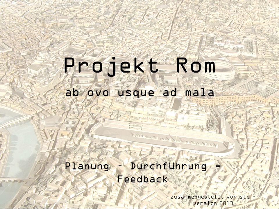 Projekt Rom ab ovo usque ad mala Planung – Durchführung - Feedback