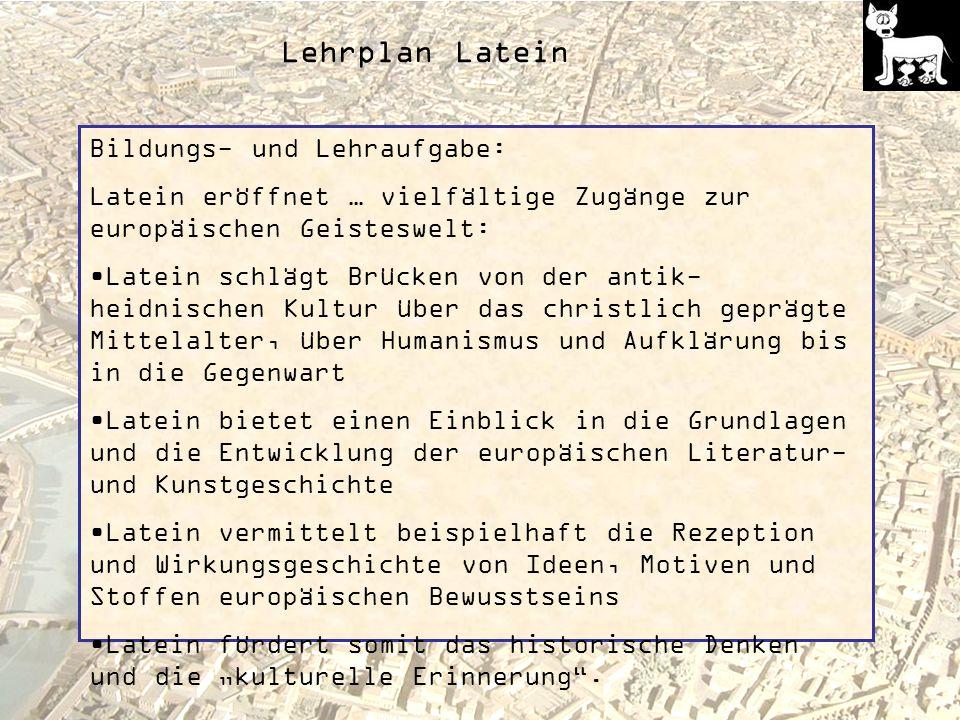 Lehrplan Latein Bildungs- und Lehraufgabe: