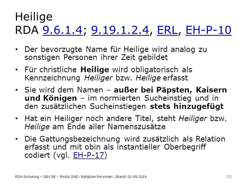 Heilige RDA 9.6.1.4; 9.19.1.2.4, ERL, EH-P-10 Der bevorzugte Name für Heilige wird analog zu sonstigen Personen ihrer Zeit gebildet.