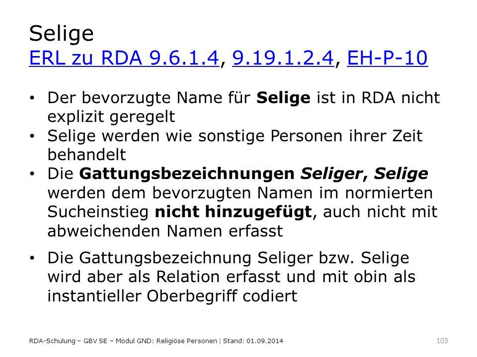 Selige ERL zu RDA 9.6.1.4, 9.19.1.2.4, EH-P-10 Der bevorzugte Name für Selige ist in RDA nicht explizit geregelt.