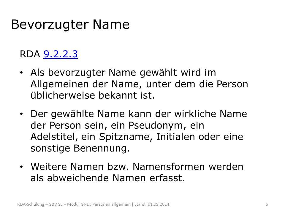 Bevorzugter Name RDA 9.2.2.3. Als bevorzugter Name gewählt wird im Allgemeinen der Name, unter dem die Person üblicherweise bekannt ist.