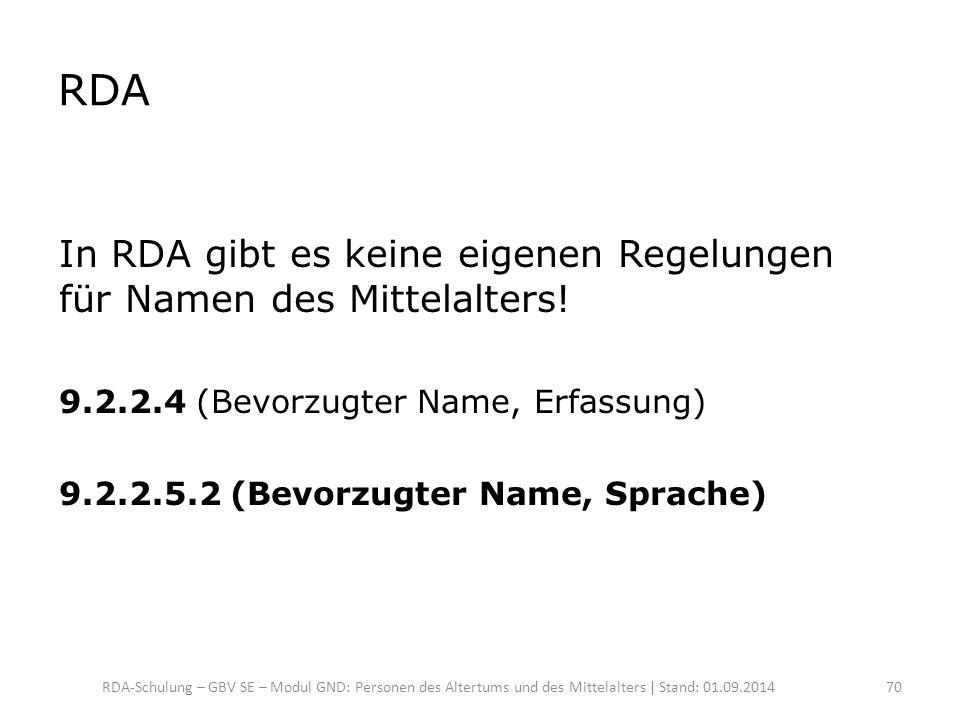 RDA In RDA gibt es keine eigenen Regelungen für Namen des Mittelalters! 9.2.2.4 (Bevorzugter Name, Erfassung)