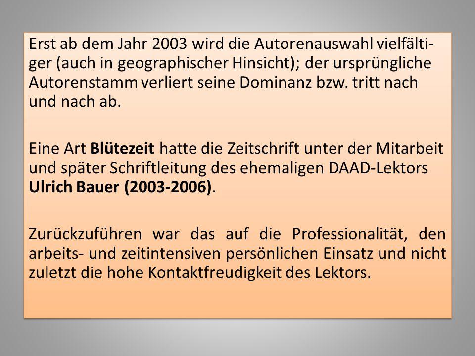 Erst ab dem Jahr 2003 wird die Autorenauswahl vielfälti-ger (auch in geographischer Hinsicht); der ursprüngliche Autorenstamm verliert seine Dominanz bzw.