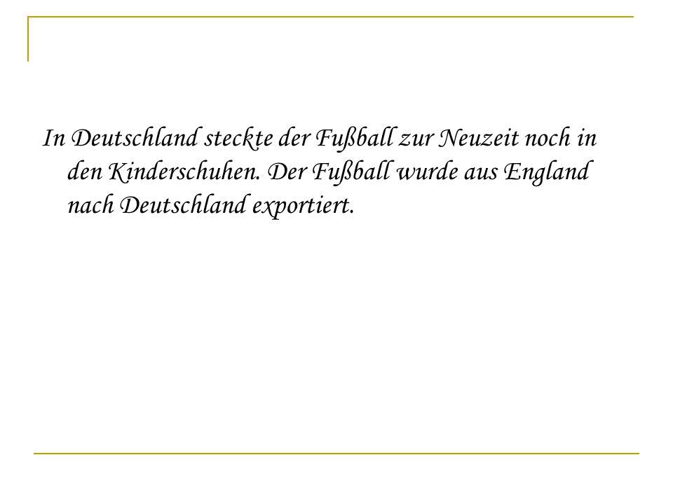 In Deutschland steckte der Fußball zur Neuzeit noch in den Kinderschuhen.