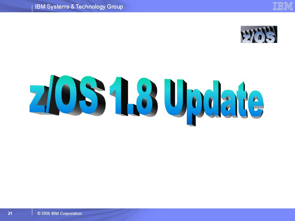 z/OS 1.8 Update © 2006 IBM Corporation