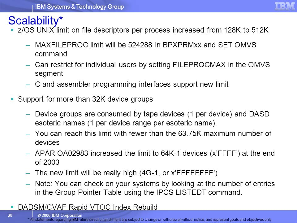 Scalability* z/OS UNIX limit on file descriptors per process increased from 128K to 512K.