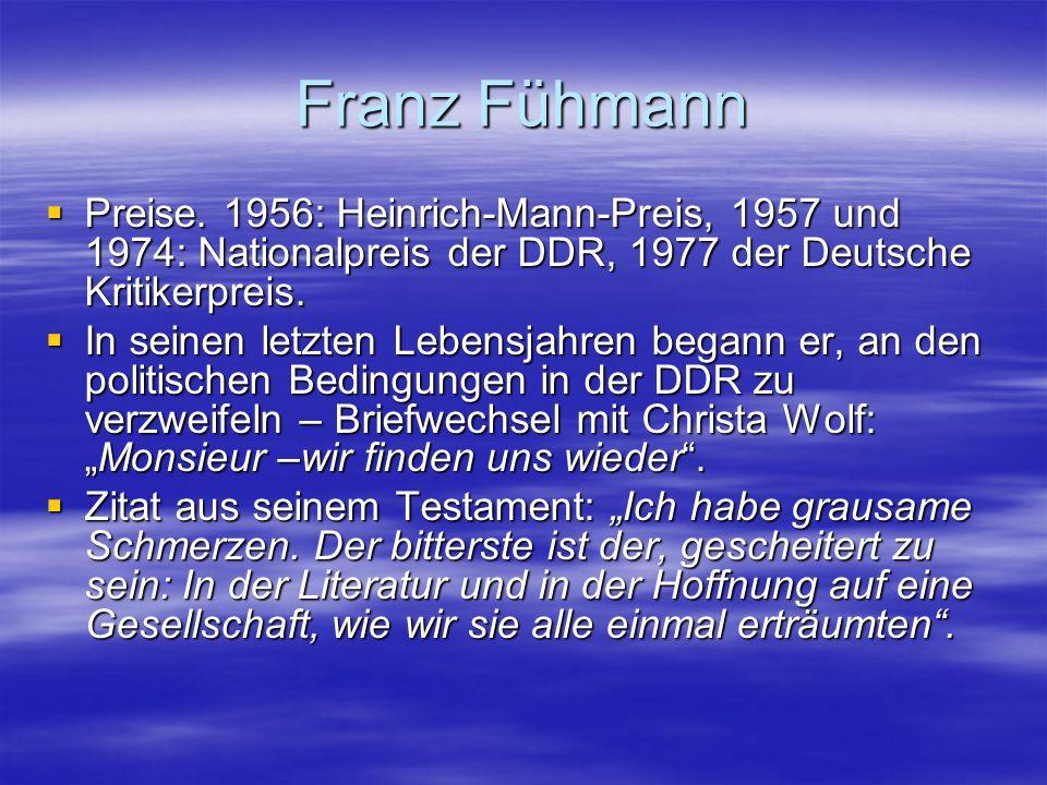 Franz Fühmann Preise. 1956: Heinrich-Mann-Preis, 1957 und 1974: Nationalpreis der DDR, 1977 der Deutsche Kritikerpreis.