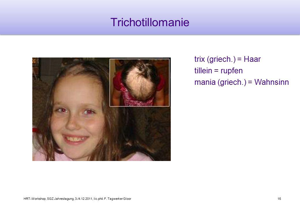 Trichotillomanie trix (griech.) = Haar tillein = rupfen