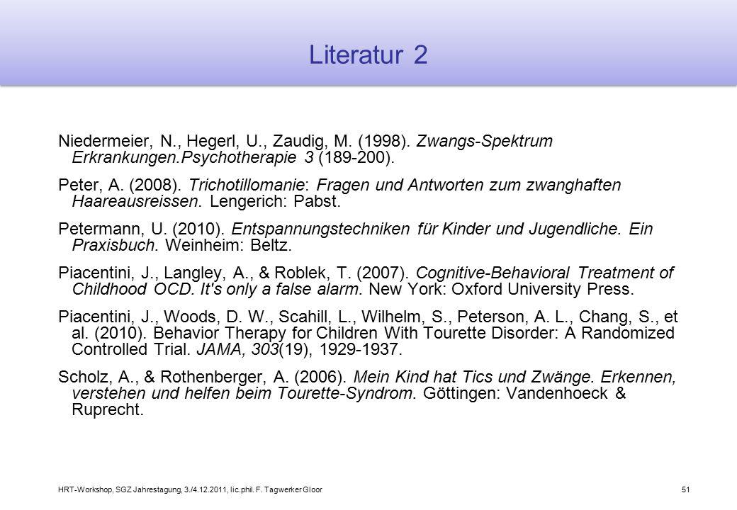 Literatur 2 Niedermeier, N., Hegerl, U., Zaudig, M. (1998). Zwangs-Spektrum Erkrankungen.Psychotherapie 3 (189-200).