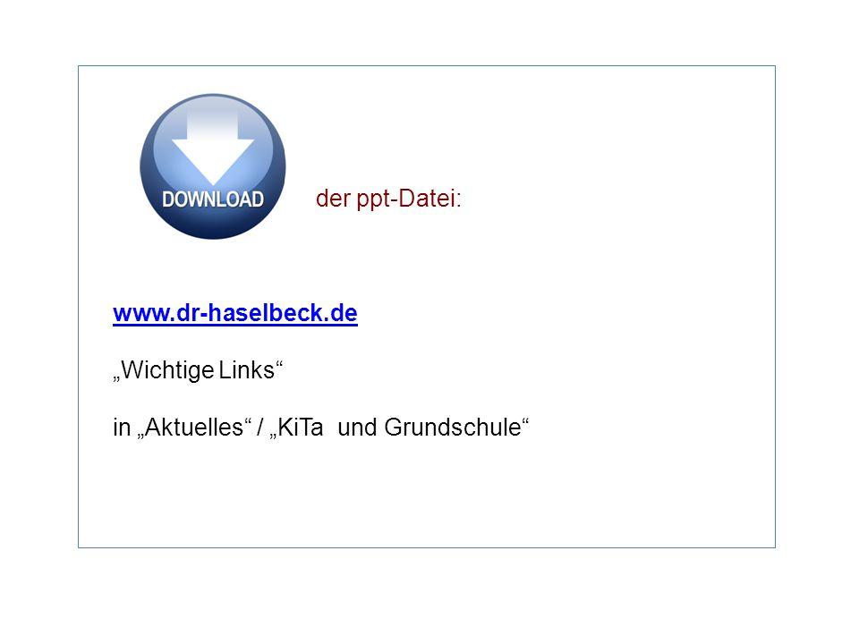 "der ppt-Datei: www.dr-haselbeck.de ""Wichtige Links in ""Aktuelles / ""KiTa und Grundschule"