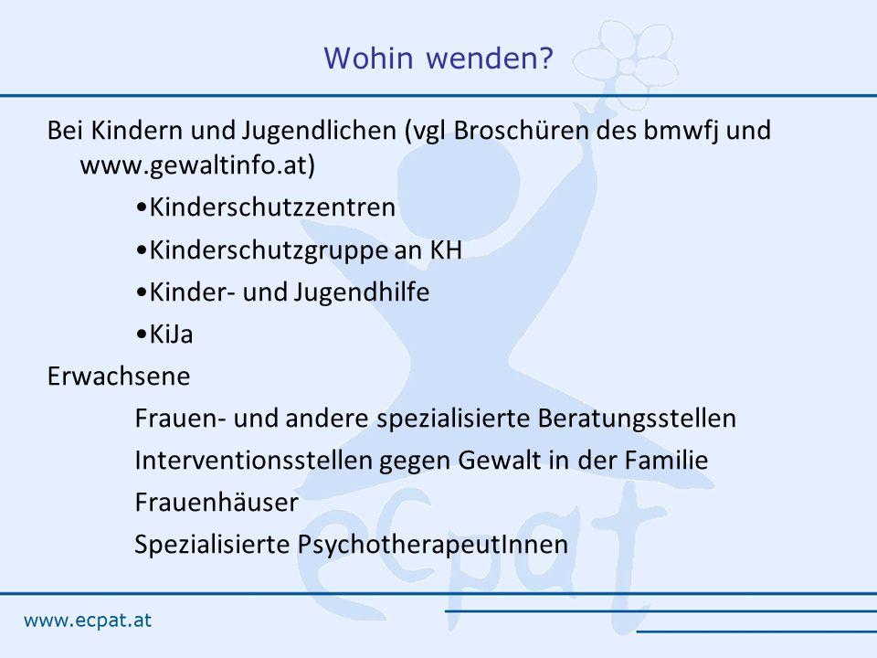 Wohin wenden Bei Kindern und Jugendlichen (vgl Broschüren des bmwfj und www.gewaltinfo.at) Kinderschutzzentren.