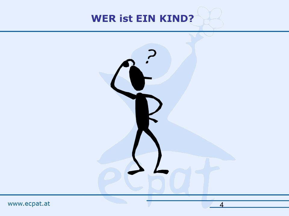 WER ist EIN KIND. According to your knowledge and opinion – who is a child.