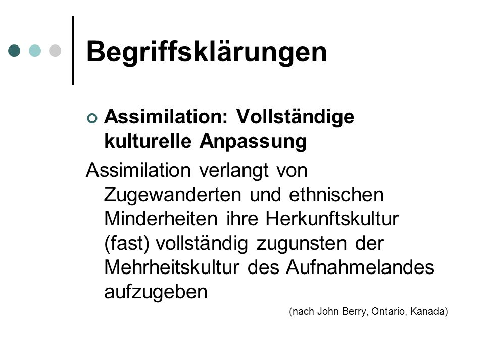 Begriffsklärungen Assimilation: Vollständige kulturelle Anpassung