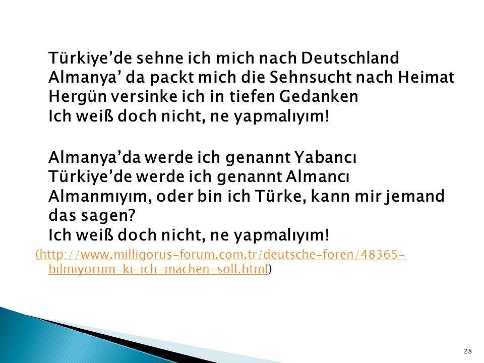 Türkiye'de sehne ich mich nach Deutschland Almanya' da packt mich die Sehnsucht nach Heimat Hergün versinke ich in tiefen Gedanken Ich weiß doch nicht, ne yapmalıyım!