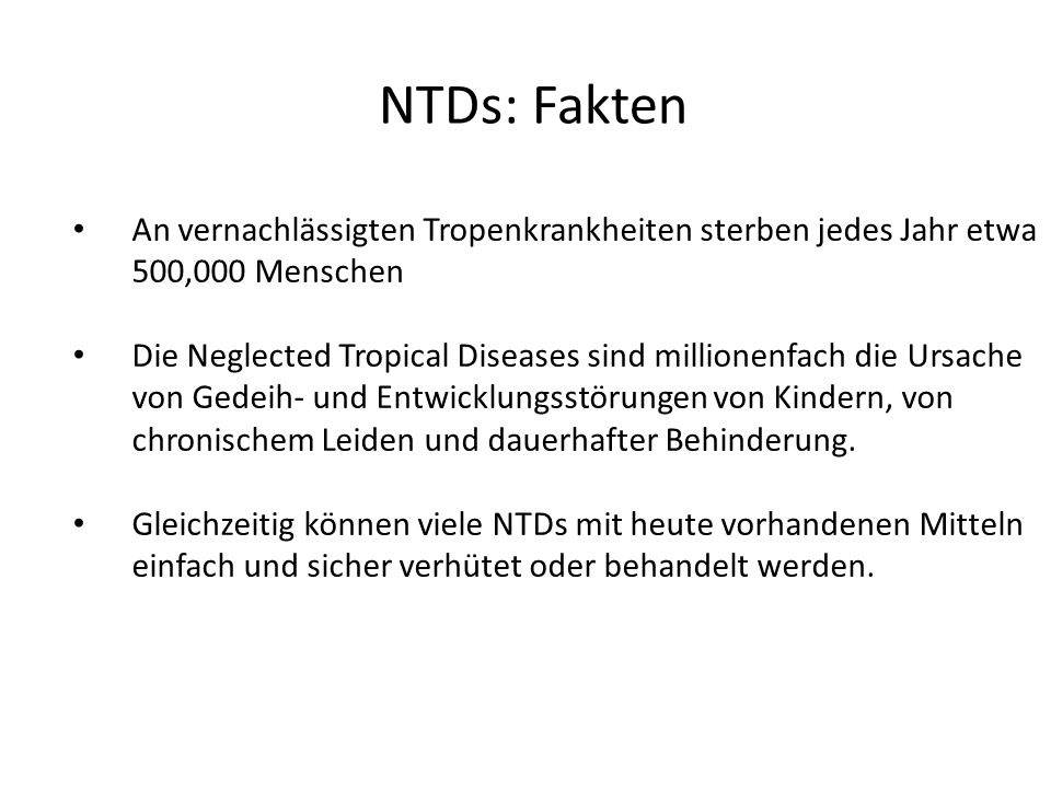 NTDs: Fakten An vernachlässigten Tropenkrankheiten sterben jedes Jahr etwa 500,000 Menschen.