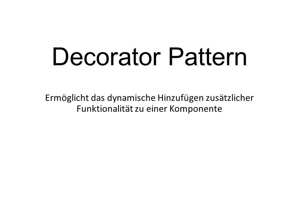 Decorator Pattern Ermöglicht das dynamische Hinzufügen zusätzlicher Funktionalität zu einer Komponente.
