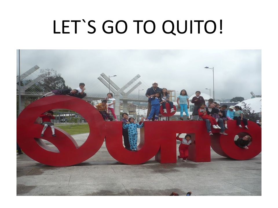 LET`S GO TO QUITO!