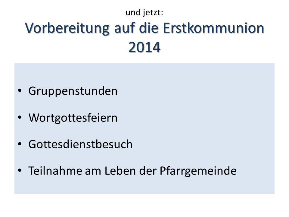 und jetzt: Vorbereitung auf die Erstkommunion 2014
