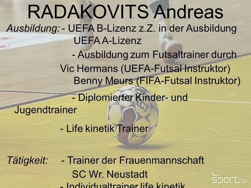 RADAKOVITS Andreas Ausbildung: - UEFA B-Lizenz z.Z. in der Ausbildung