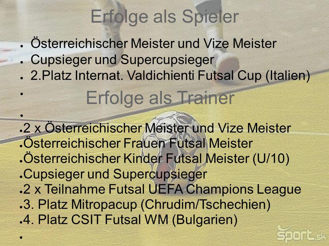 Erfolge als Spieler Österreichischer Meister und Vize Meister