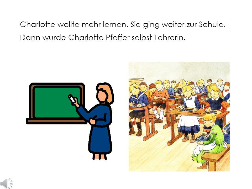 Charlotte wollte mehr lernen. Sie ging weiter zur Schule