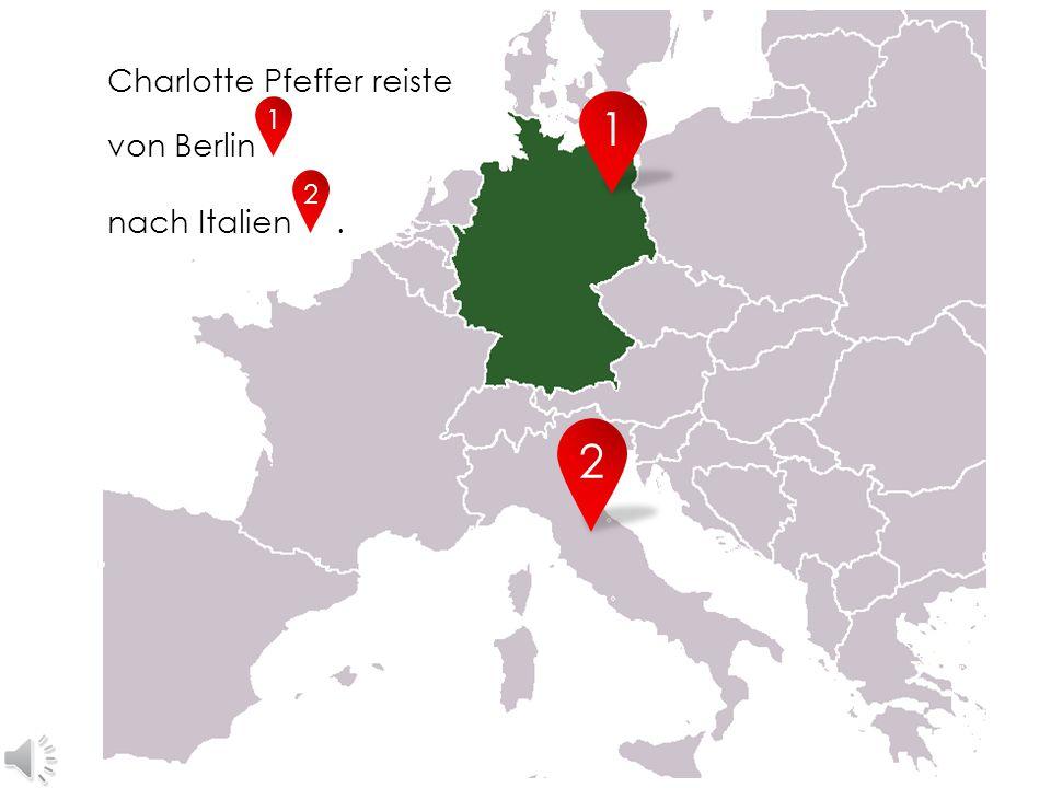 1 2 1 2 Charlotte Pfeffer reiste von Berlin nach Italien .