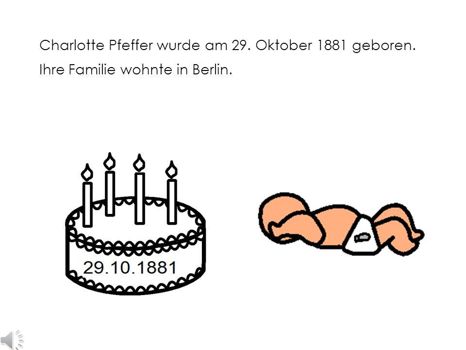 Charlotte Pfeffer wurde am 29. Oktober 1881 geboren