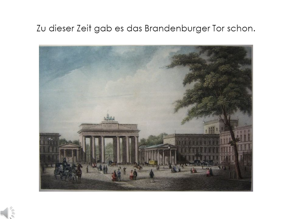 Zu dieser Zeit gab es das Brandenburger Tor schon.