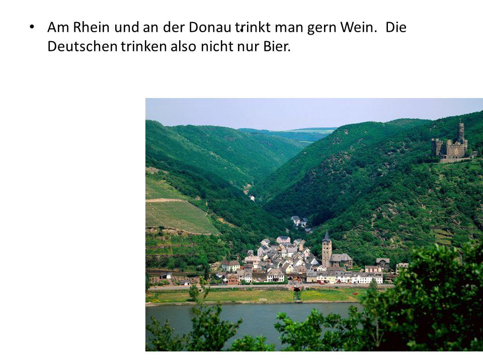 Am Rhein und an der Donau trinkt man gern Wein