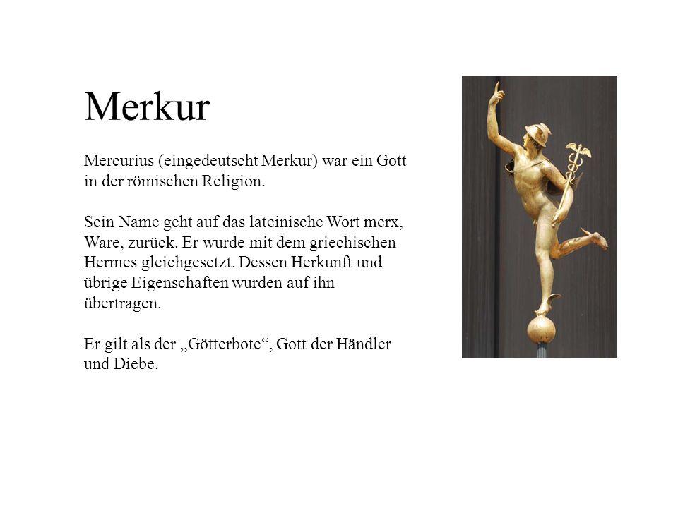 Merkur Mercurius (eingedeutscht Merkur) war ein Gott in der römischen Religion.