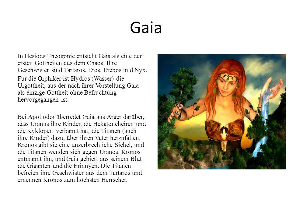 Gaia In Hesiods Theogonie entsteht Gaia als eine der ersten Gottheiten aus dem Chaos. Ihre Geschwister sind Tartaros, Eros, Erebos und Nyx.