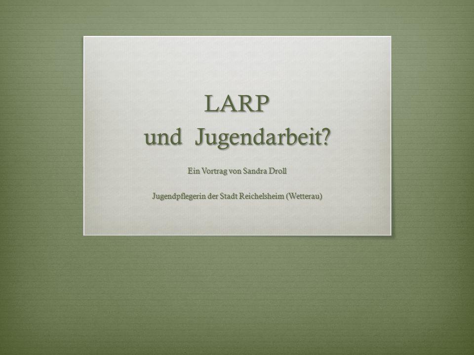 LARP und Jugendarbeit Ein Vortrag von Sandra Droll