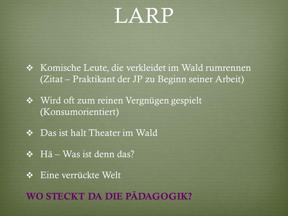 LARP Komische Leute, die verkleidet im Wald rumrennen (Zitat – Praktikant der JP zu Beginn seiner Arbeit)