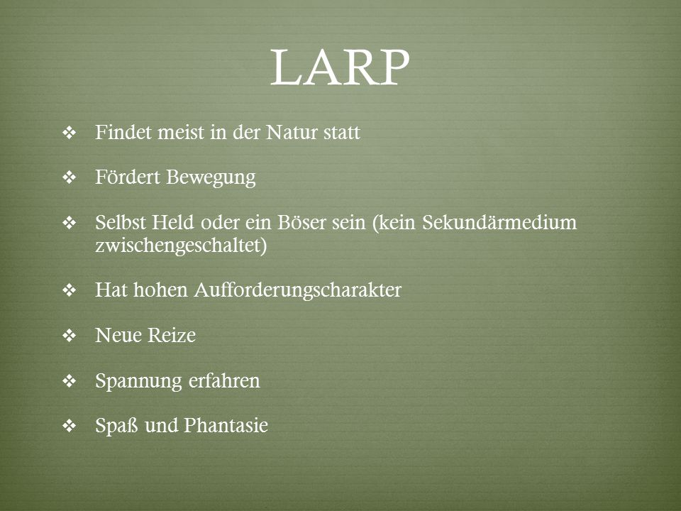 LARP Findet meist in der Natur statt Fördert Bewegung
