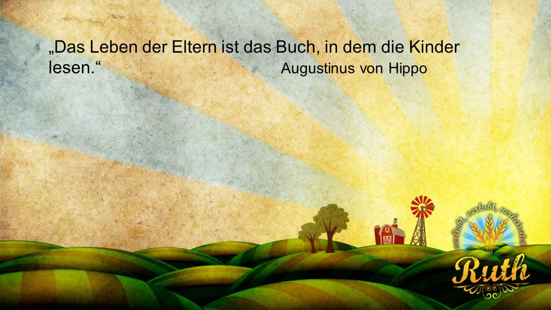 """Seriendesign deutsch """"Das Leben der Eltern ist das Buch, in dem die Kinder lesen. Augustinus von Hippo."""