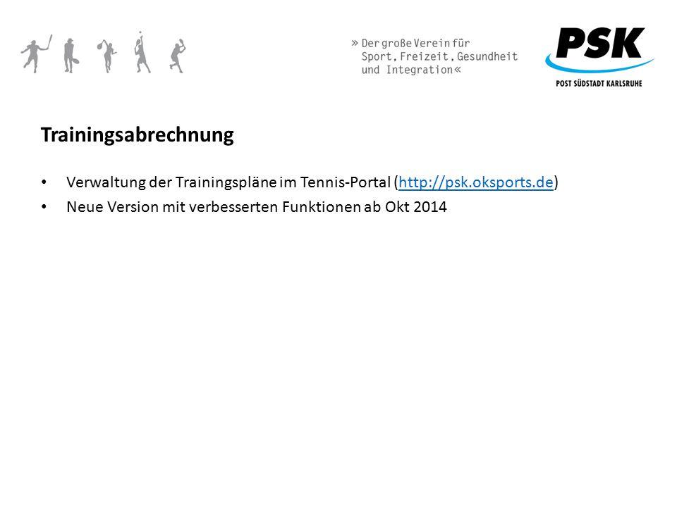 Trainingsabrechnung Verwaltung der Trainingspläne im Tennis-Portal (http://psk.oksports.de) Neue Version mit verbesserten Funktionen ab Okt 2014.