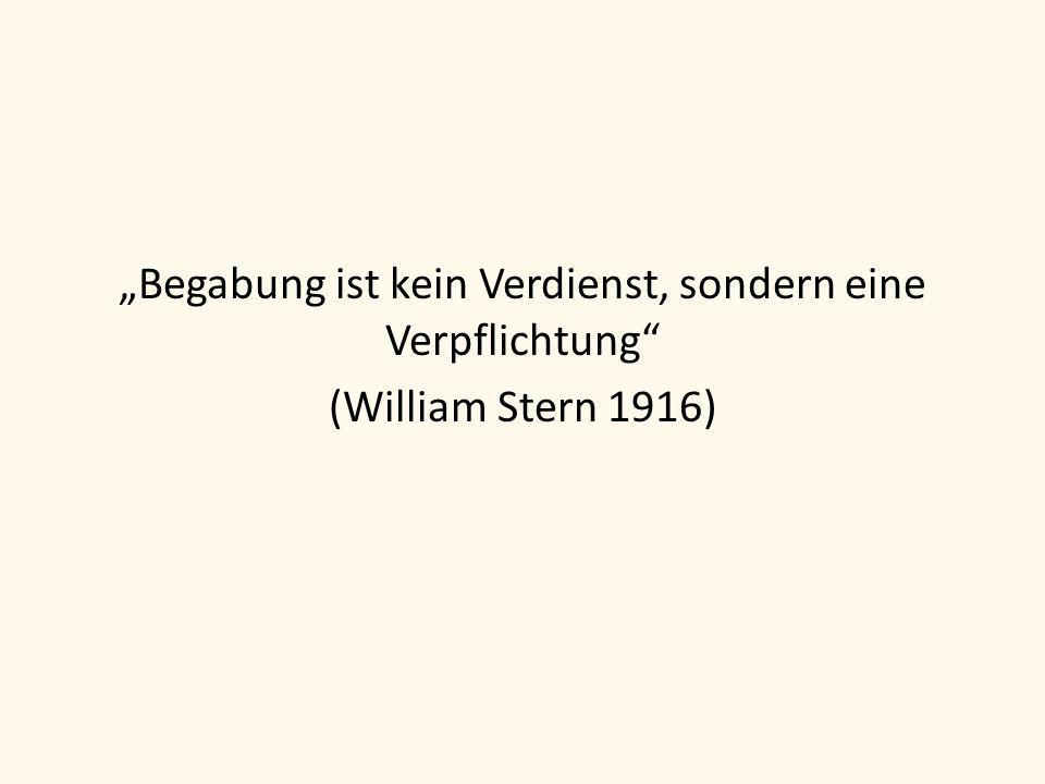 """""""Begabung ist kein Verdienst, sondern eine Verpflichtung (William Stern 1916)"""