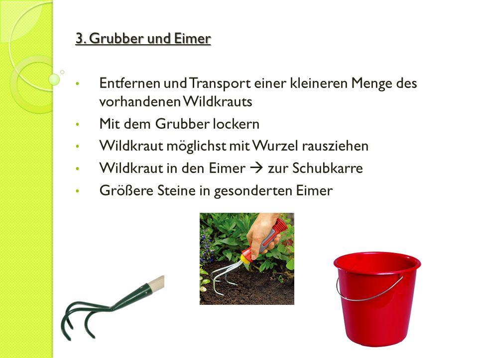 3. Grubber und Eimer Entfernen und Transport einer kleineren Menge des vorhandenen Wildkrauts. Mit dem Grubber lockern.