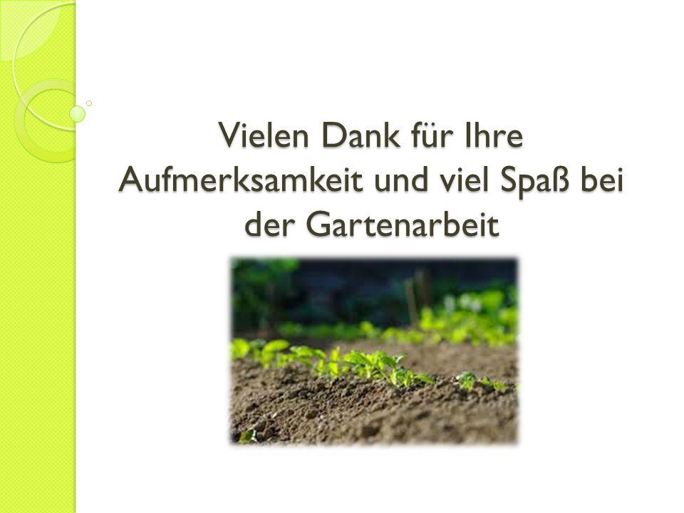 Vielen Dank für Ihre Aufmerksamkeit und viel Spaß bei der Gartenarbeit