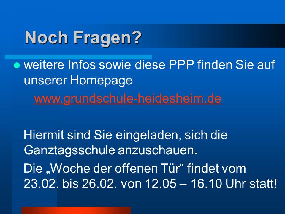 Noch Fragen weitere Infos sowie diese PPP finden Sie auf unserer Homepage. www.grundschule-heidesheim.de.