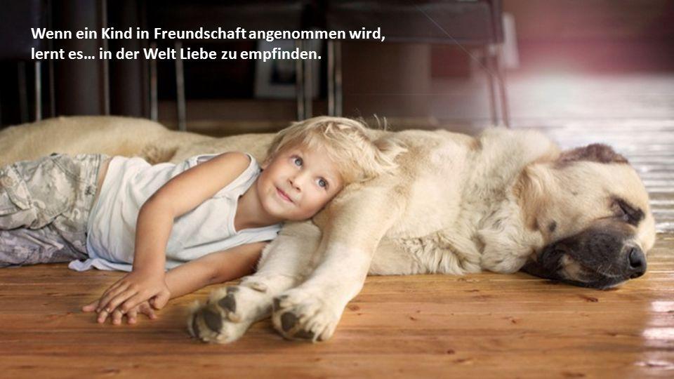 Wenn ein Kind in Freundschaft angenommen wird,